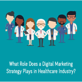 What Role Does a Digital Marketing Strategy Plays in Healthcare Industry?